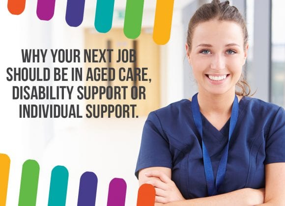 Why your next job should be in aged care, disability support or individual support.