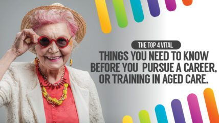4 things you need to know before you pursue a career (or study) in aged care