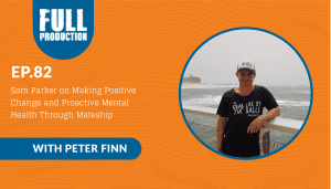EP.82 Sam Parker on Making Positive Change and Proactive Mental Health Through Mateship