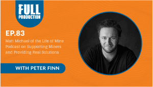 EP.83 Matt Michael of the Life of Mine Podcast on Supporting Miners and Providing Real Solutions