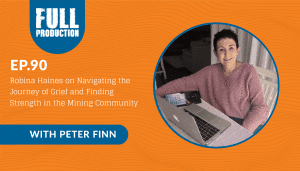 EP.90 Robina Haines on Navigating the Journey of Grief and Finding Strength in the Mining Community