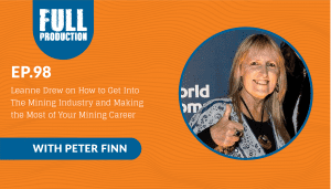 EP.98 Leanne Drew on How to Get Into The Mining Industry and Making the Most of Your Mining Career