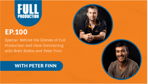 EP.100 Special: Behind the Scenes of Full Production and Face Contracting with Brett Robbo and Peter Finn
