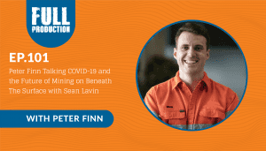 EP.101 Peter Finn Talking COVID-19 and the Future of Mining on Beneath The Surface with Sean Lavin