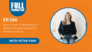 EP.106 Kristy Hunter on Marketing for Miners and Looking Ahead to Life After Covid-19