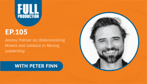 EP.105 Jeremy Palmer on Understanding Miners and Lessons in Mining Leadership