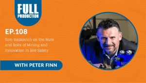 EP.108 Tom Baskovich on the Nuts and Bolts of Mining and Innovation in Site Safety