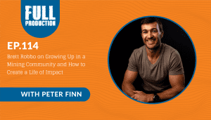 EP.114 Brett Robbo on Growing Up in a Mining Community and How to Create a Life of Impact