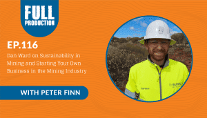EP.116 Dan Ward on Sustainability in Mining and Starting Your Own Business in the Mining Industry