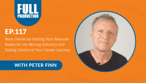 EP.117 Mark Daniel on Getting Your Resume Ready for the Mining Industry and Taking Control of Your Career Journey