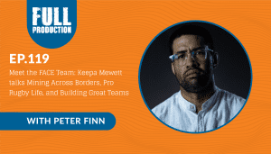 EP.119 Meet the FACE Team: Keepa Mewett talks Mining Across Borders, Pro Rugby Life, and Building Great Teams