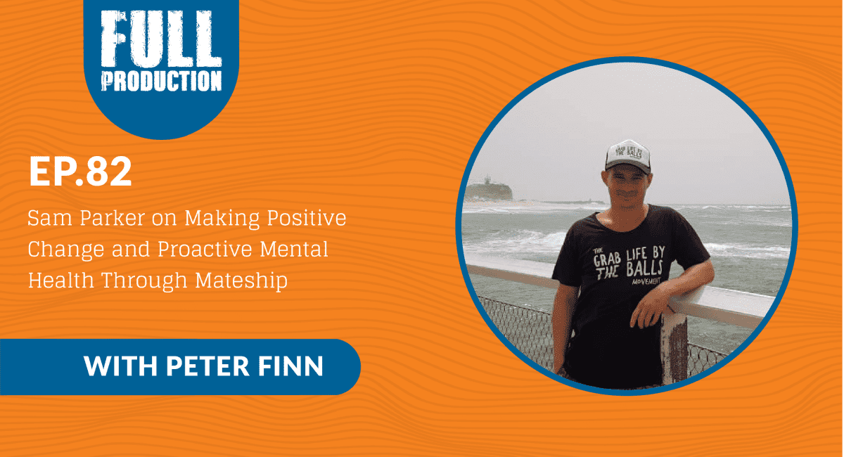 Read more about the article EP.82 Sam Parker on Making Positive Change and Proactive Mental Health Through Mateship