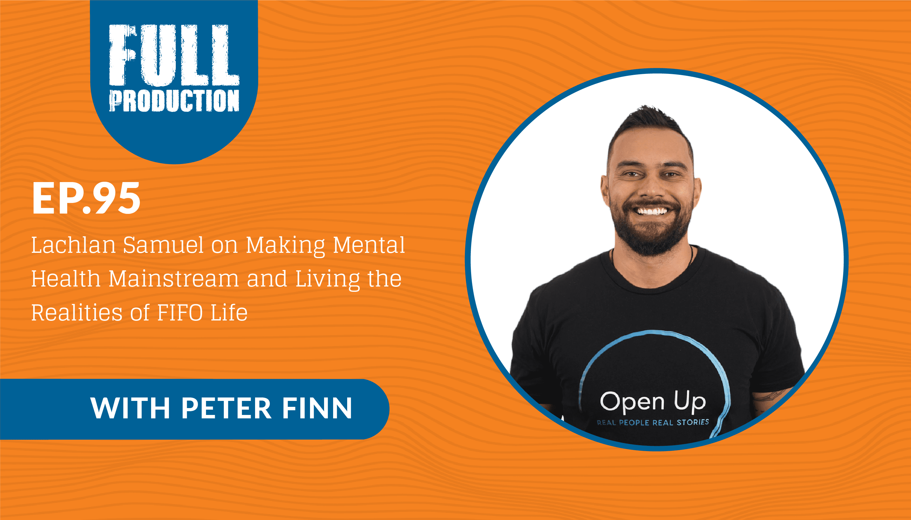 Read more about the article EP.95 Lachlan Samuel on Making Mental  Health Mainstream and Living the Realities  of FIFO Life