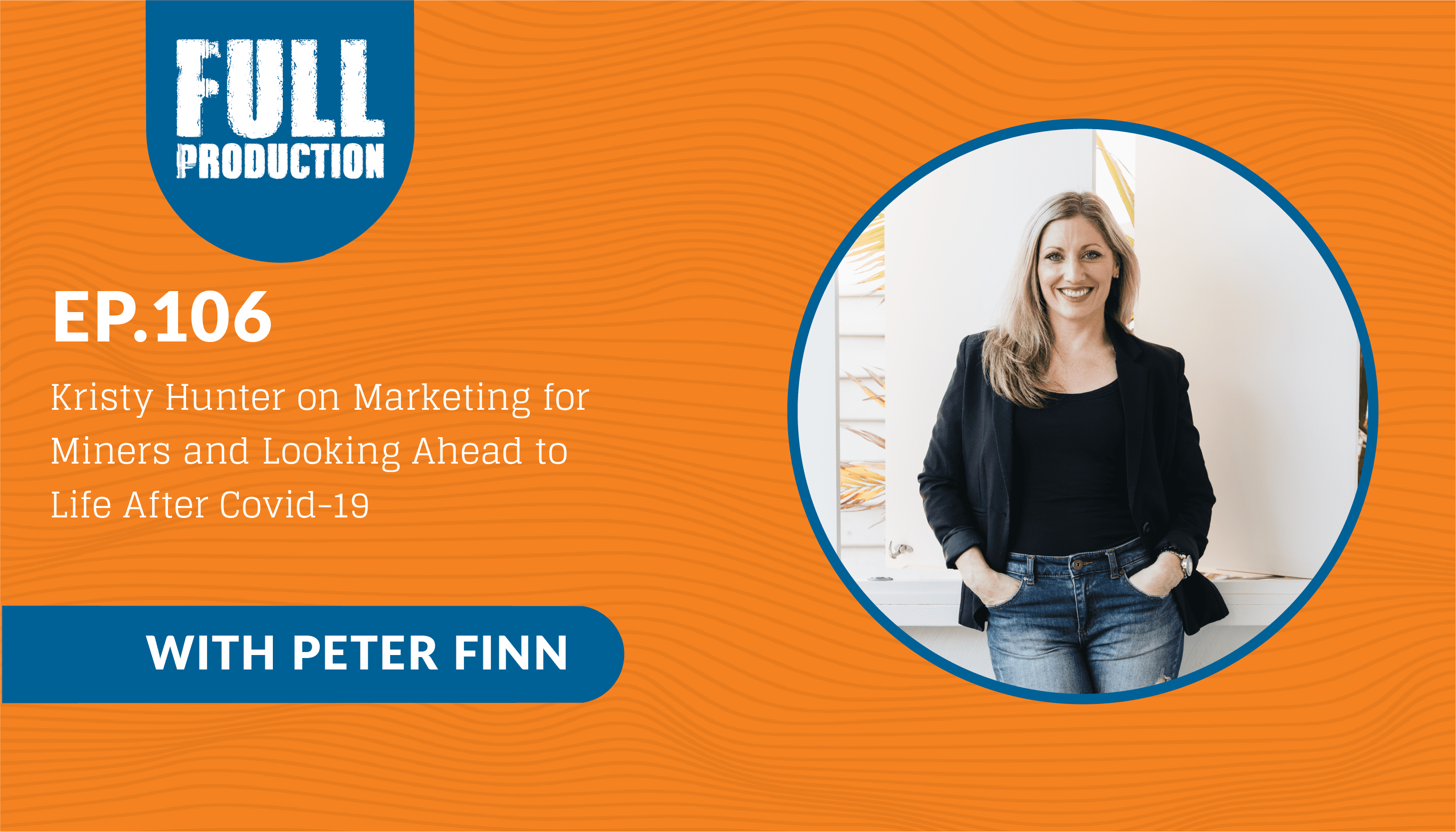 You are currently viewing EP.106 Kristy Hunter on Marketing for Miners and Looking Ahead to Life After Covid-19