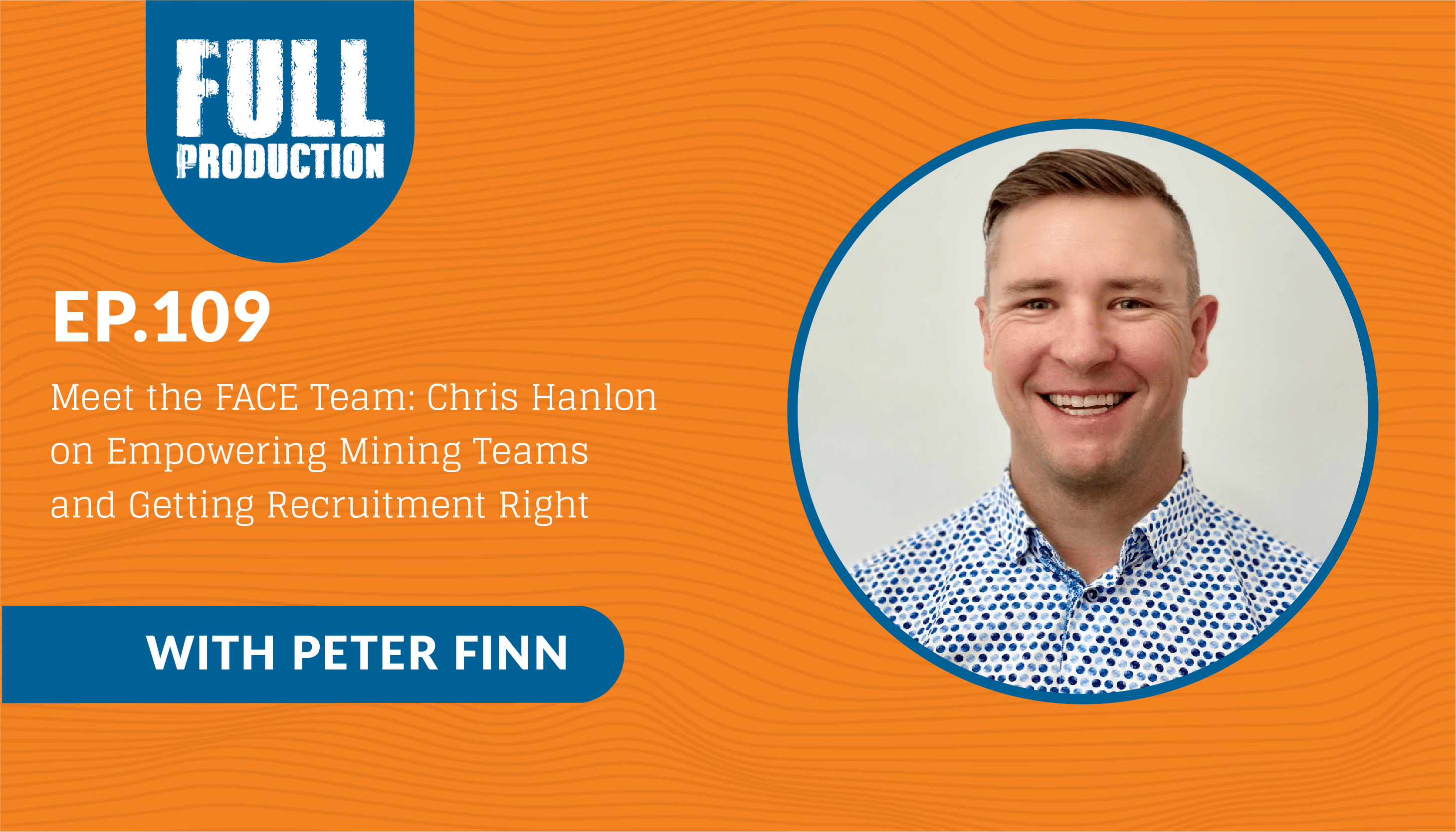 Read more about the article EP.109 Meet the FACE Team: Chris Hanlon on Empowering Mining Teams and Getting Recruitment Right