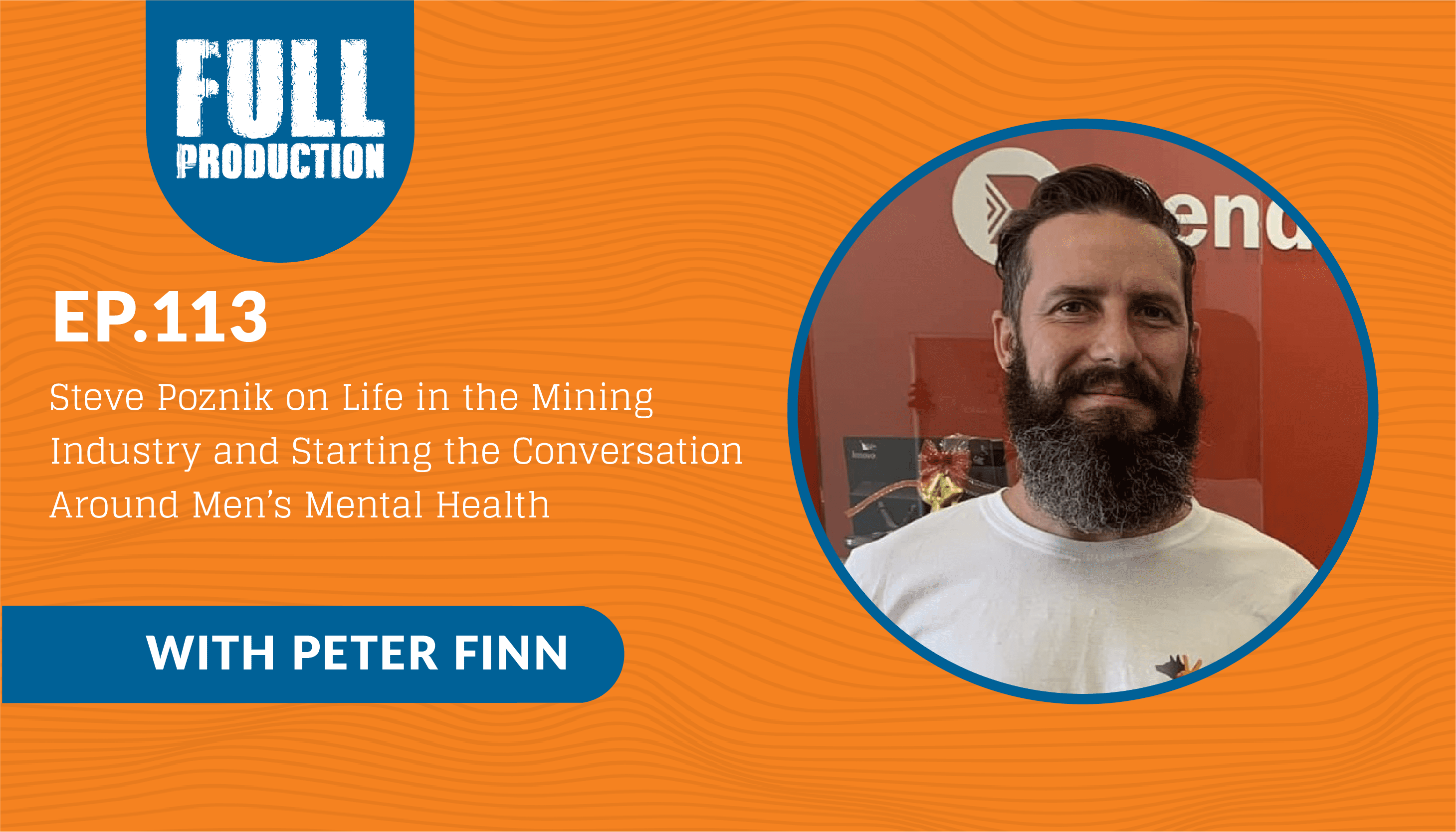 Read more about the article EP.113 Steve Poznik on Life in the Mining Industry and Starting the Conversation Around Men's Mental Health