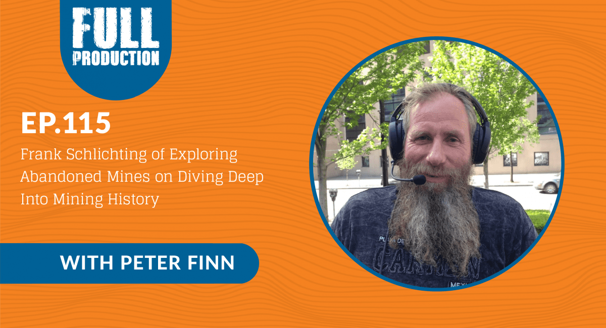 Read more about the article EP.115 Frank Schlichting of Exploring Abandoned Mines on Diving Deep Into Mining History
